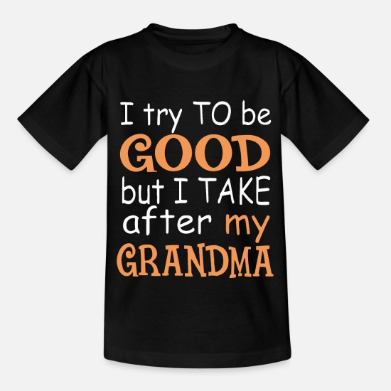 Grandma T-Shirts - To try to be good but I take after my grandma - Kids' T-Shirt black