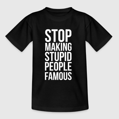 Stop Making Stupid People Famous - Kids' T-Shirt