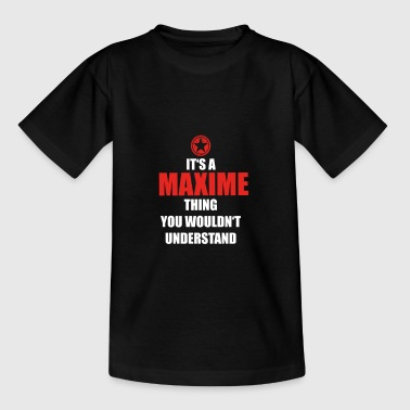 Gift it sa thing birthday understand MAXIME - Kids' T-Shirt