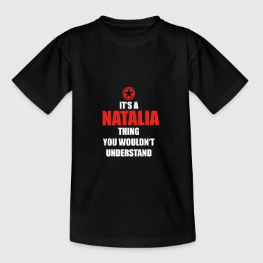 Geschenk it s a thing birthday understand NATALIA - Kinder T-Shirt