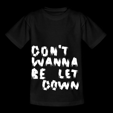 Do not Wanna Be Let Down White - Kids' T-Shirt