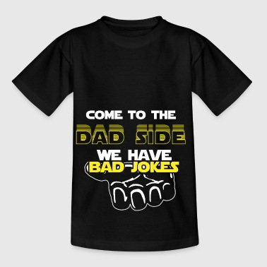 Come To The Dad Side We Have Bad Jokes Gift - Kids' T-Shirt