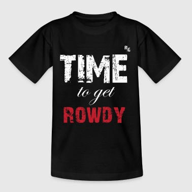 TIME TO GET ROWDY - T-shirt Enfant