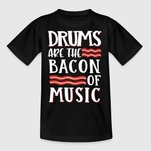 Drums Are The Bacon Of Music - Kinder T-Shirt