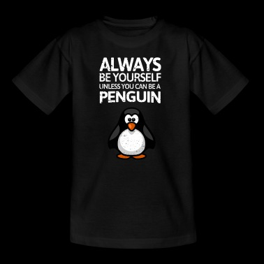 Always be youself unless you can be a Penguin! - Kids' T-Shirt