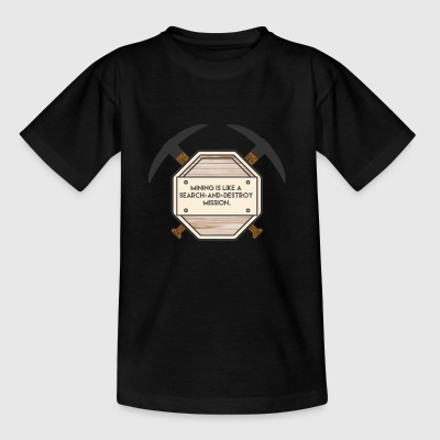 Mining: Mining is like a search-and-destroy - Kids' T-Shirt