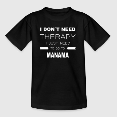 i dont need therapy i just need to go to MANAMA - Kids' T-Shirt