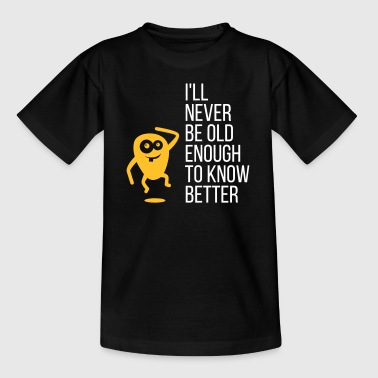 I'll Never Be Old Enough To Know Better! - Kids' T-Shirt