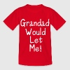 Grandad Would Let Me Kids T - Kids' T-Shirt
