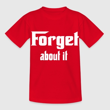 Mobbing Funny forget about it - Kids' T-Shirt
