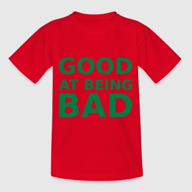 Good at being bad - Kids' T-Shirt