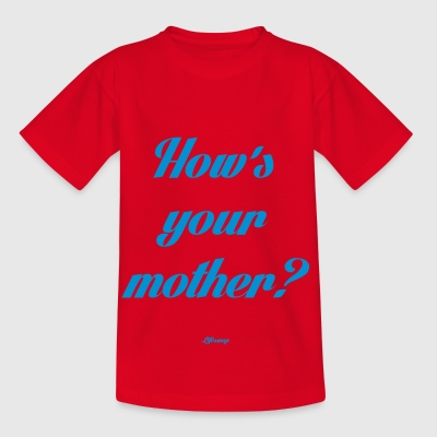 How's your mother - Kinder T-Shirt