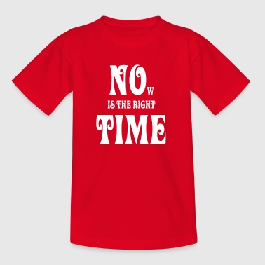 NOW IS THE RIGHT TIME - NO TIME, white - Kids' T-Shirt