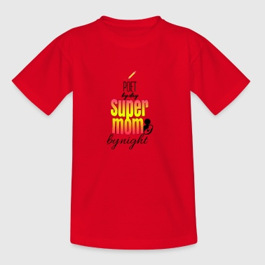Poet by day and super mom by night - Kids' T-Shirt