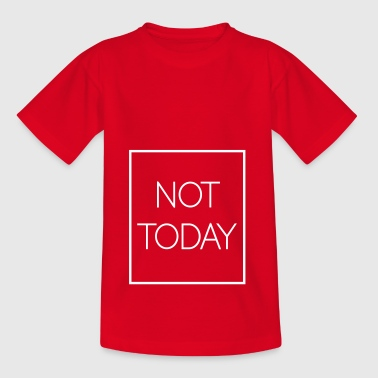 not today - Kids' T-Shirt