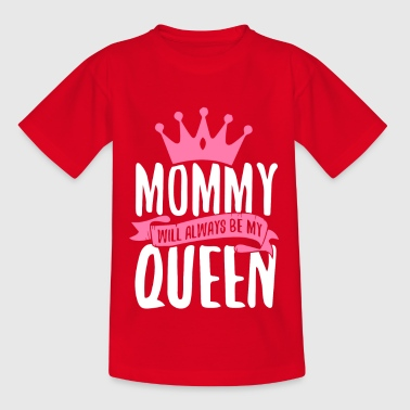 Mommy Will Always Be My Queen - Kids' T-Shirt