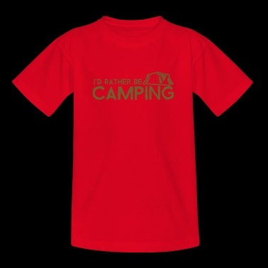 I'd Rather Be Camping - Kids' T-Shirt