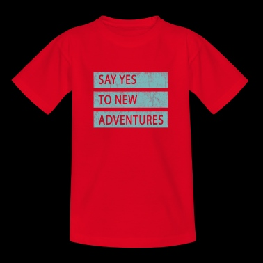 Say YES to new adventures - Kids' T-Shirt