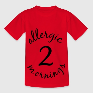 allergic 2 mornings - Kids' T-Shirt