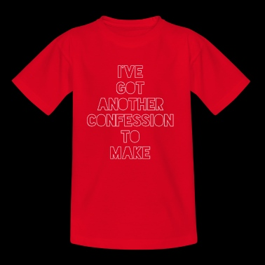 I've Got Another Confession To Make - Kids' T-Shirt