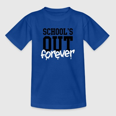 school's out forever - Teenage T-shirt