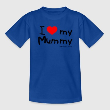 I Love My Mummy - Teenage T-Shirt