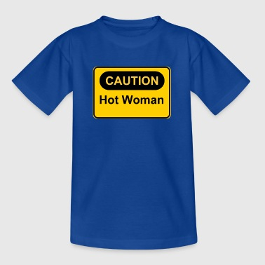 Caution Hot Woman - Teenager T-Shirt