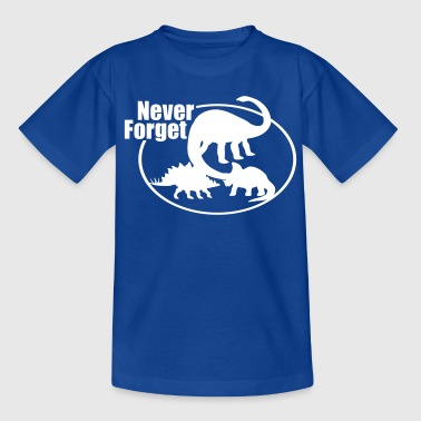 Dinosaurier Never Forget Never Forget Dinosaur - Teenager T-Shirt