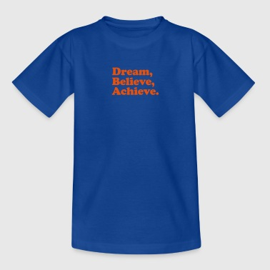 dream believe achieve - Teenage T-Shirt