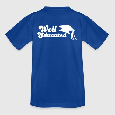 well educated with mortar board graduation - Teenage T-shirt