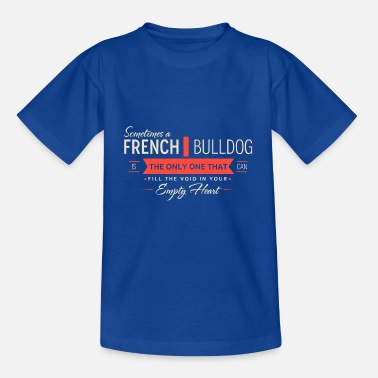Sometimes a french bulldog is the only one that ... - Teenage T-Shirt