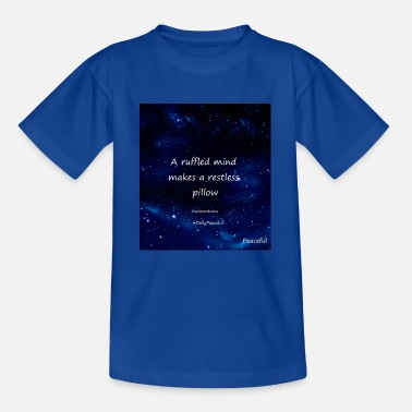 A ruffled mind makes a restless pillow - Teenage T-Shirt