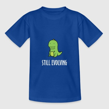 Still Evolving - Dino Spruch - Teenager T-Shirt