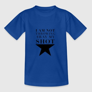 Hamilton I am Not Throwing Away My Shot - Teenage T-shirt