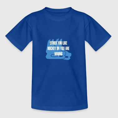 Hockey: Of You Like Hockey of uw Are wron - Teenager T-shirt