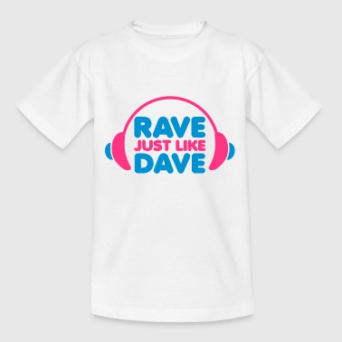 Rave Just Like Dave - Camiseta adolescente