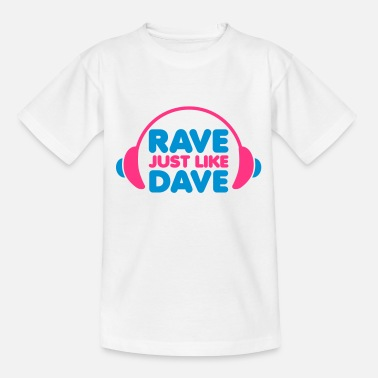 Rave Rave Just Like Dave - Camiseta adolescente