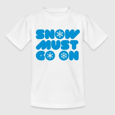 SNOW MUST GO ON - Teenager T-Shirt