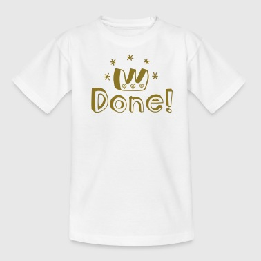 Graduation, PhD, degree, award, victory or other major accomplishment: done!  - Teenager-T-shirt