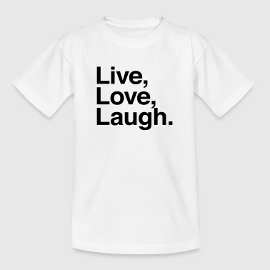 live love laugh  - Teenage T-shirt