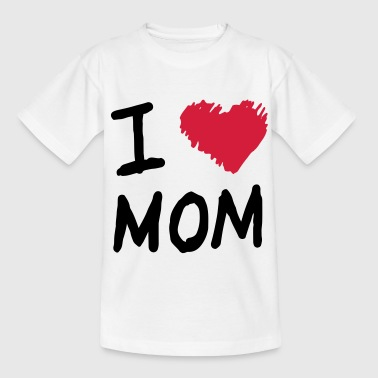 I Love Mom - Teenager T-Shirt