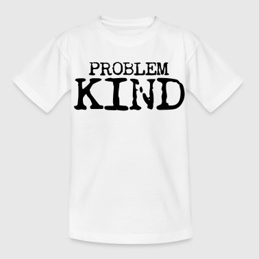 Problem Kind - Teenager T-Shirt