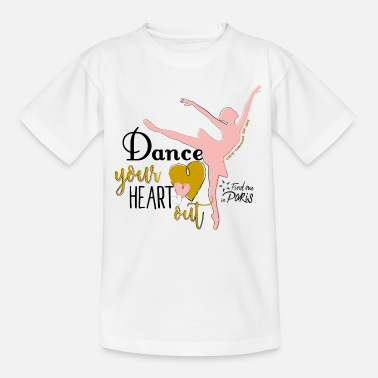 Find me in Paris Dance your heart out Spruch - Teenager T-Shirt