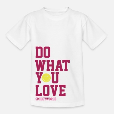 Do What You Love SmileyWorld Do What You Love - Teenager T-shirt