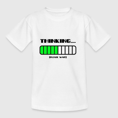 THINKING .... - Teenage T-Shirt