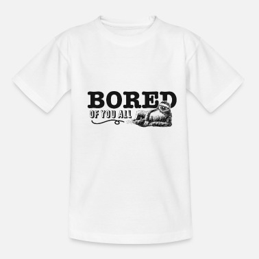 Bored of you all - Teenager T-Shirt