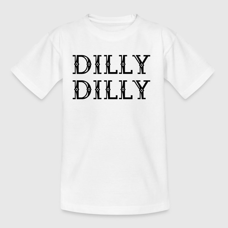 Funny DILLY DILLY Funny Cool Sayings Beer Party - Teenage T-Shirt