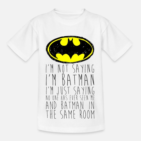 "Humour T-shirts - Batman ""I'm not saying"" noir ado Tee Shirt - T-shirt Ado blanc"
