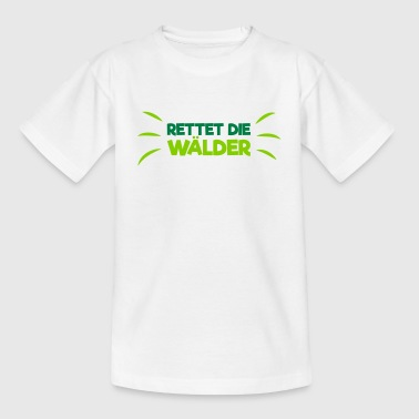 Rettet die Wälder! - Teenager T-Shirt