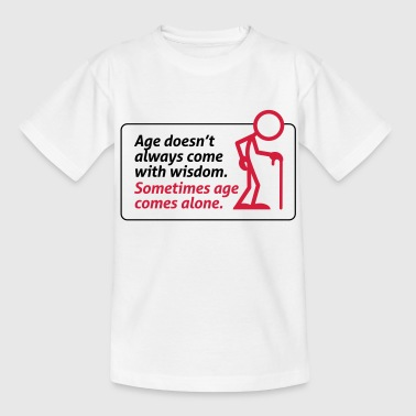 Age With age comes mostly only age - Teenage T-Shirt